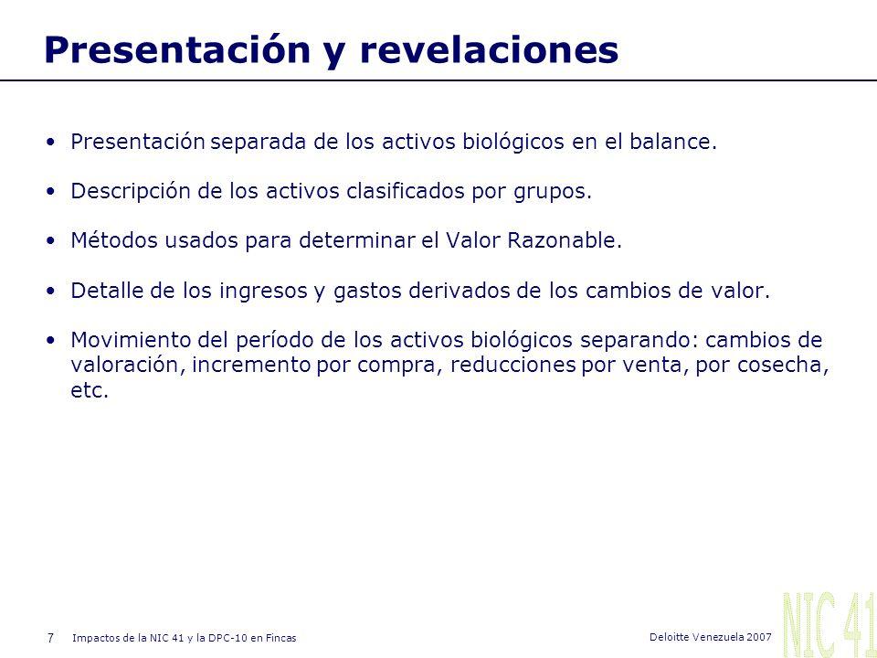 7 Impactos de la NIC 41 y la DPC-10 en Fincas Deloitte Venezuela 2007 Presentación y revelaciones Presentación separada de los activos biológicos en el balance.