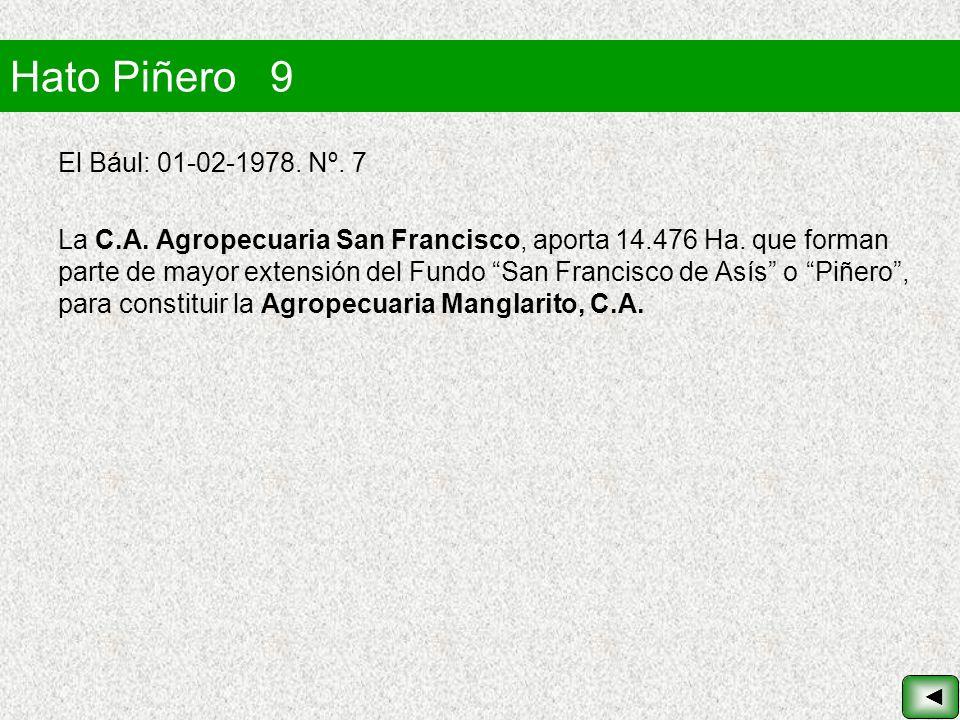 Hato Piñero 9 El Bául: 01-02-1978. Nº. 7 La C.A. Agropecuaria San Francisco, aporta 14.476 Ha. que forman parte de mayor extensión del Fundo San Franc