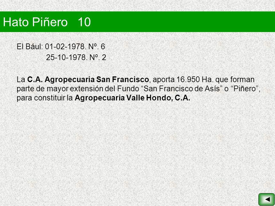 Hato Piñero 10 El Bául: 01-02-1978. Nº. 6 25-10-1978. Nº. 2 La C.A. Agropecuaria San Francisco, aporta 16.950 Ha. que forman parte de mayor extensión