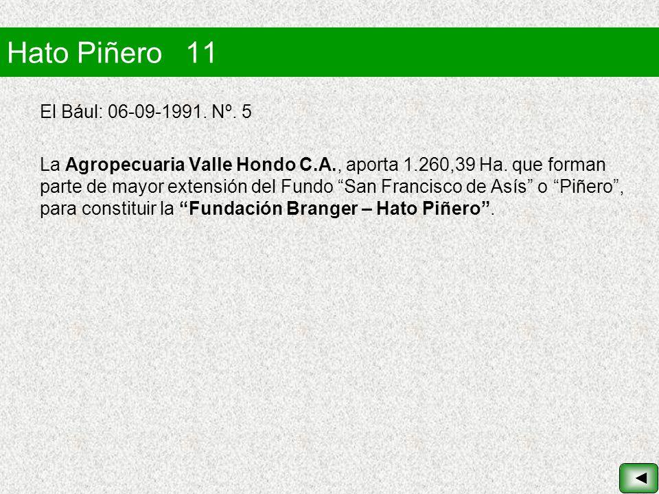 Hato Piñero 11 El Bául: 06-09-1991. Nº. 5 La Agropecuaria Valle Hondo C.A., aporta 1.260,39 Ha. que forman parte de mayor extensión del Fundo San Fran
