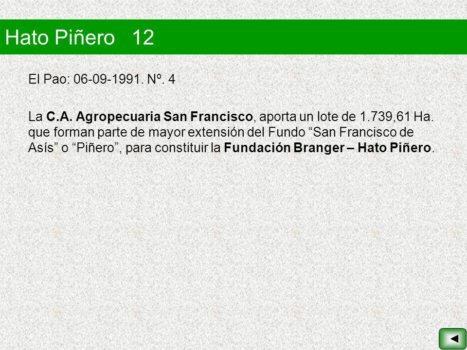 Hato Piñero 12 El Pao: 06-09-1991. Nº. 4 La C.A. Agropecuaria San Francisco, aporta un lote de 1.739,61 Ha. que forman parte de mayor extensión del Fu