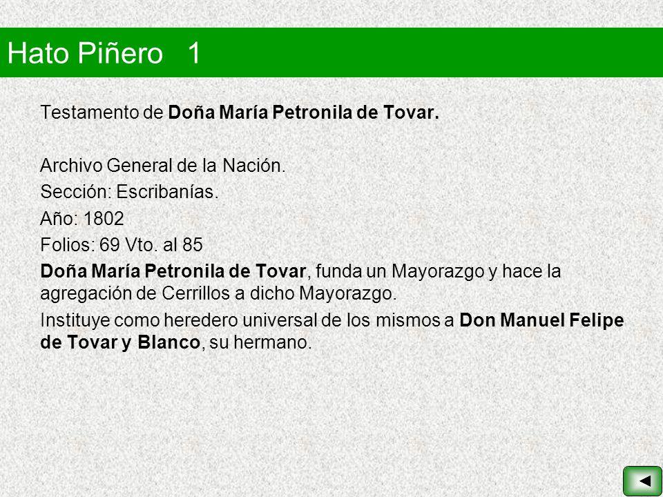 Hato Piñero 1 Testamento de Doña María Petronila de Tovar. Archivo General de la Nación. Sección: Escribanías. Año: 1802 Folios: 69 Vto. al 85 Doña Ma