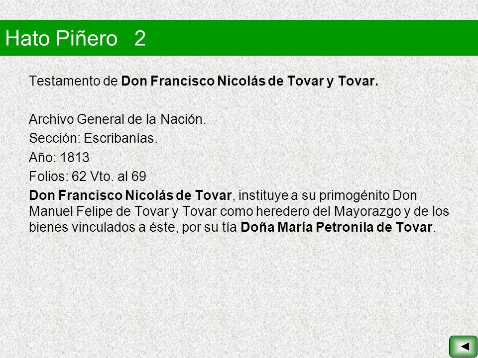 Hato Piñero 2 Testamento de Don Francisco Nicolás de Tovar y Tovar. Archivo General de la Nación. Sección: Escribanías. Año: 1813 Folios: 62 Vto. al 6