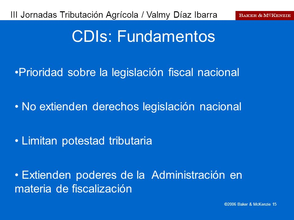 Presentación a AutoAmbar-Nissan ©2006 Baker & McKenzie 15 Prioridad sobre la legislación fiscal nacional No extienden derechos legislación nacional Li