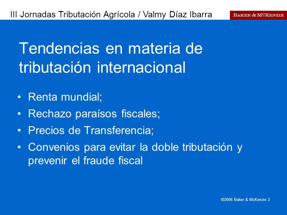 Presentación a AutoAmbar-Nissan ©2006 Baker & McKenzie 2 Tendencias en materia de tributación internacional Renta mundial; Rechazo paraísos fiscales;