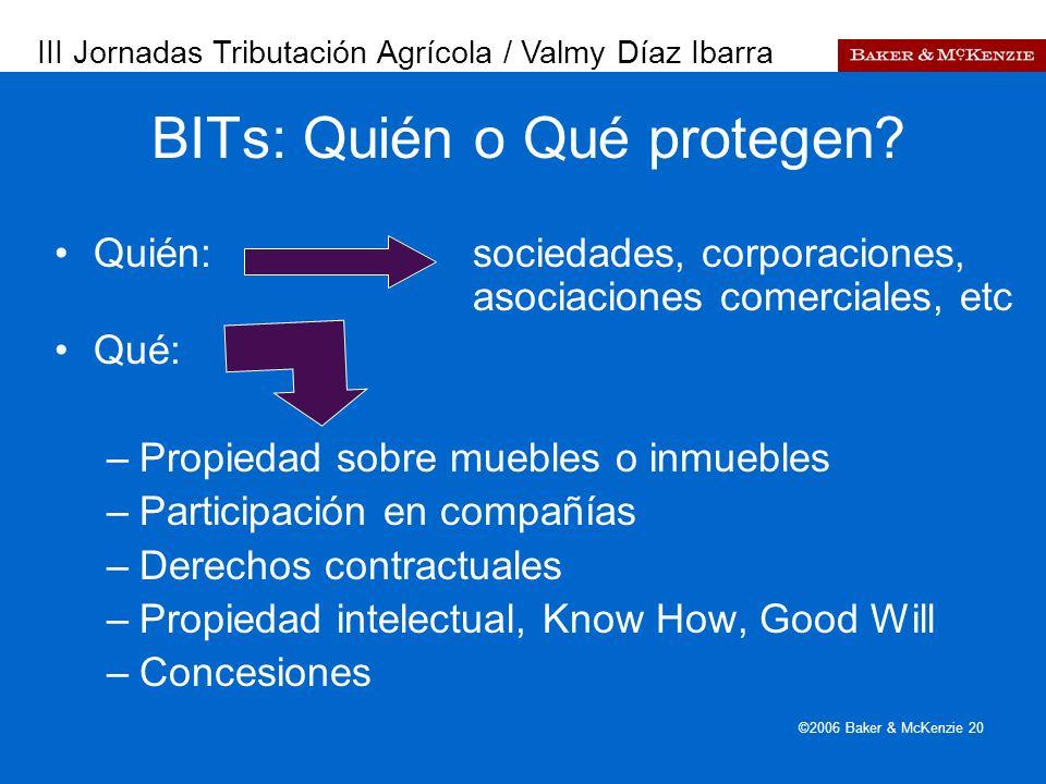 Presentación a AutoAmbar-Nissan ©2006 Baker & McKenzie 20 BITs: Quién o Qué protegen? Quién: sociedades, corporaciones, asociaciones comerciales, etc