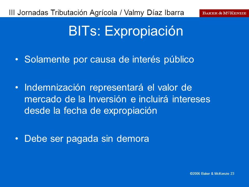 Presentación a AutoAmbar-Nissan ©2006 Baker & McKenzie 23 BITs: Expropiación Solamente por causa de interés público Indemnización representará el valo