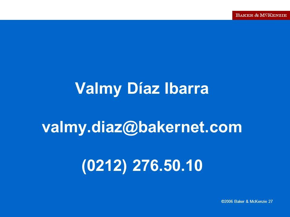 Presentación a AutoAmbar-Nissan ©2006 Baker & McKenzie 27 Valmy Díaz Ibarra valmy.diaz@bakernet.com (0212) 276.50.10