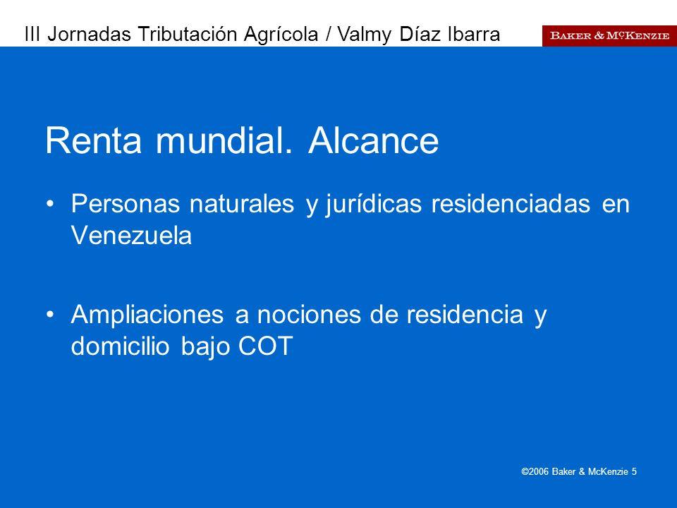 Presentación a AutoAmbar-Nissan ©2006 Baker & McKenzie 5 Renta mundial. Alcance Personas naturales y jurídicas residenciadas en Venezuela Ampliaciones