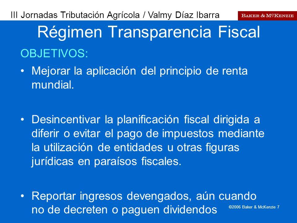 Presentación a AutoAmbar-Nissan ©2006 Baker & McKenzie 7 Régimen Transparencia Fiscal OBJETIVOS: Mejorar la aplicación del principio de renta mundial.