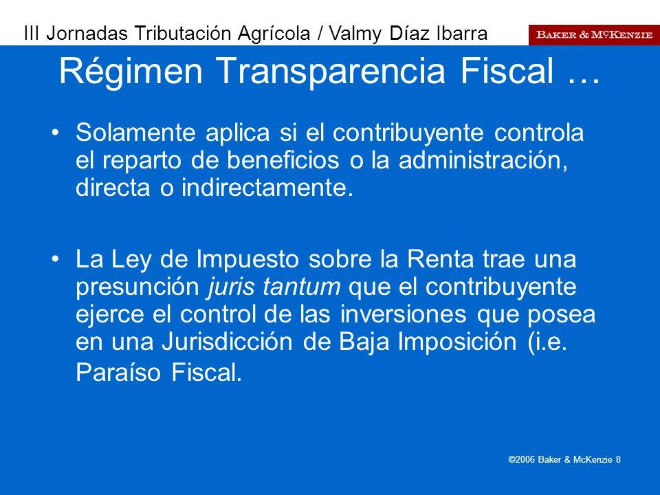 Presentación a AutoAmbar-Nissan ©2006 Baker & McKenzie 8 Solamente aplica si el contribuyente controla el reparto de beneficios o la administración, d