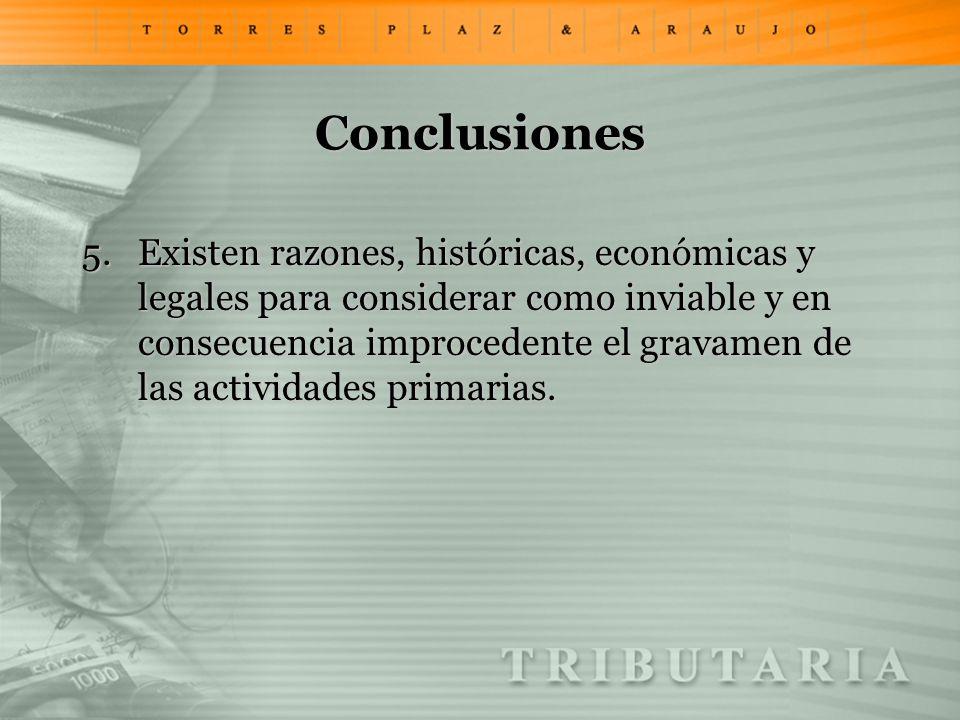 Conclusiones 5.Existen razones, históricas, económicas y legales para considerar como inviable y en consecuencia improcedente el gravamen de las activ