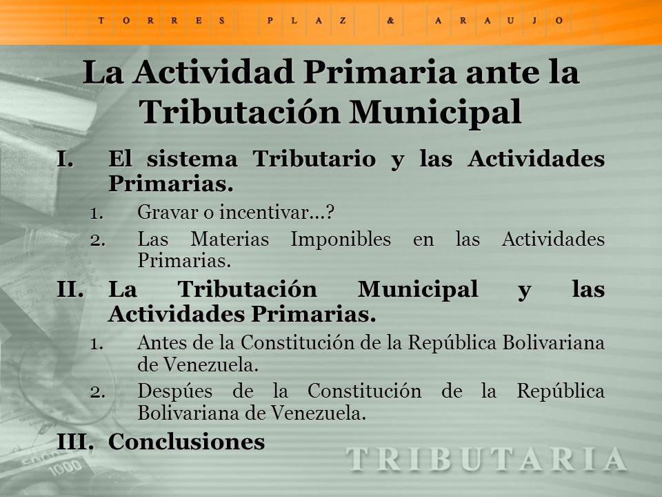 La Actividad Primaria ante la Tributación Municipal I.El sistema Tributario y las Actividades Primarias. 1.Gravar o incentivar...? 2.Las Materias Impo