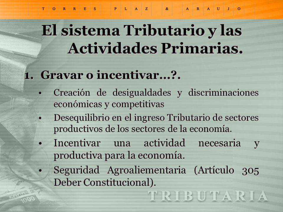 El sistema Tributario y las Actividades Primarias. 1.Gravar o incentivar...?. Creación de desigualdades y discriminaciones económicas y competitivasCr