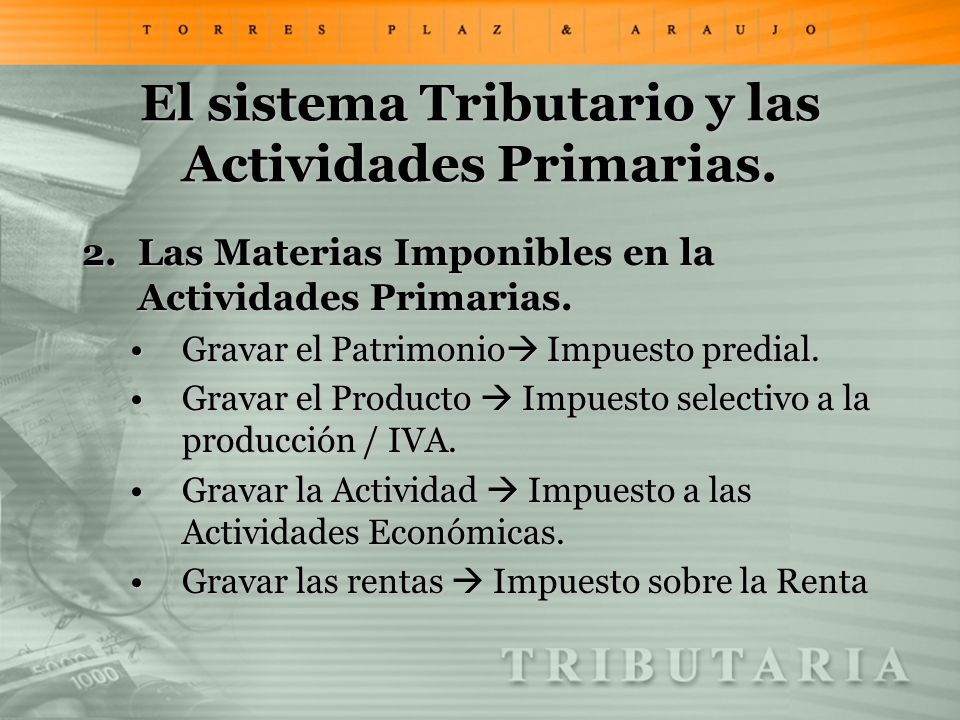 El sistema Tributario y las Actividades Primarias. 2.Las Materias Imponibles en la Actividades Primarias. Gravar el Patrimonio Impuesto predial.Gravar