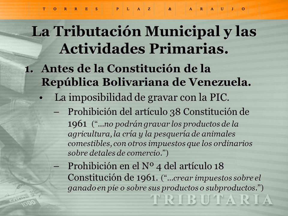 La Tributación Municipal y las Actividades Primarias. 1.Antes de la Constitución de la República Bolivariana de Venezuela. La imposibilidad de gravar