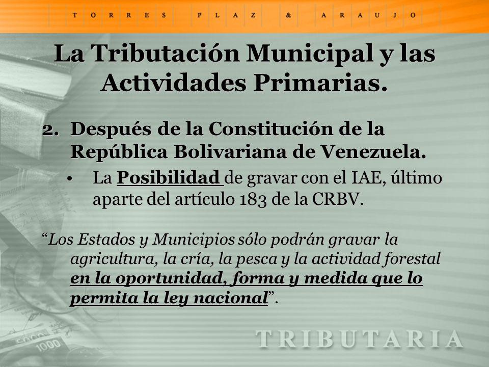 La Tributación Municipal y las Actividades Primarias. 2.Después de la Constitución de la República Bolivariana de Venezuela. La Posibilidad de gravar