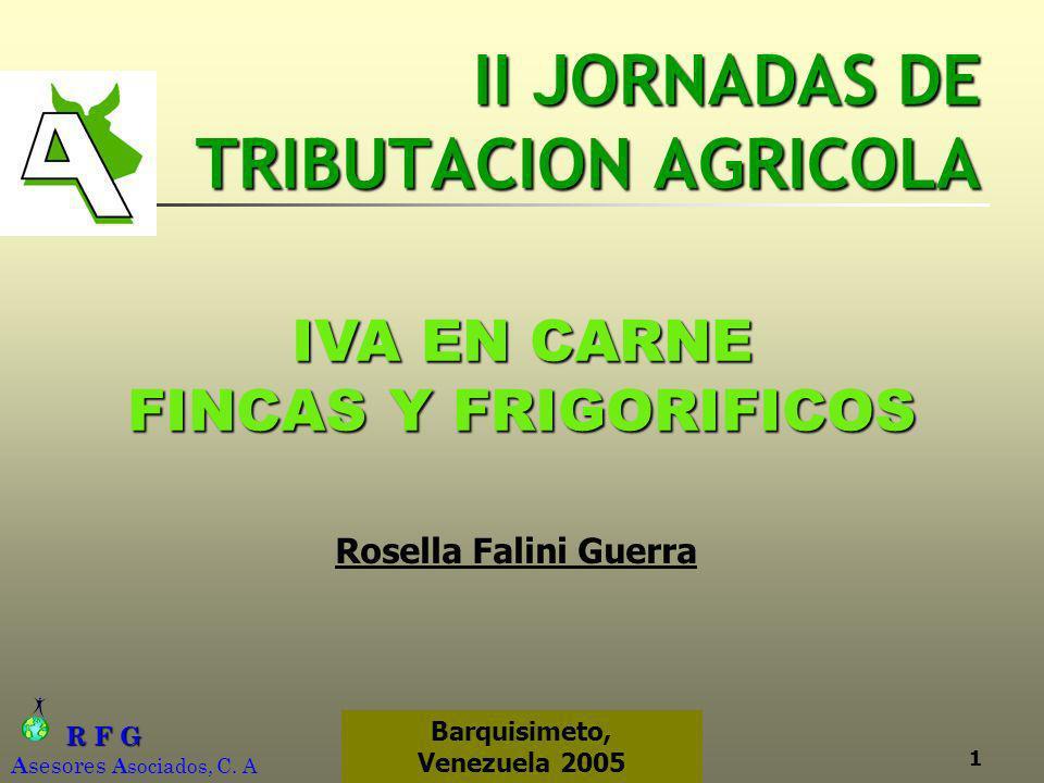 R F G R F G A sesores A sociados, C. A AGROINFORMATICA, C.A.1 Barquisimeto, Venezuela 2005 II JORNADAS DE TRIBUTACION AGRICOLA IVA EN CARNE FINCAS Y F