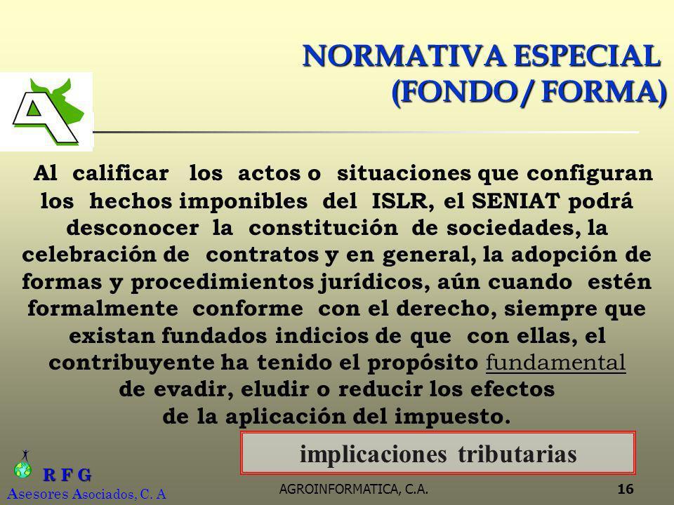 R F G R F G A sesores A sociados, C. A AGROINFORMATICA, C.A.16 NORMATIVA ESPECIAL (FONDO / FORMA) Al calificar los actos o situaciones que configuran