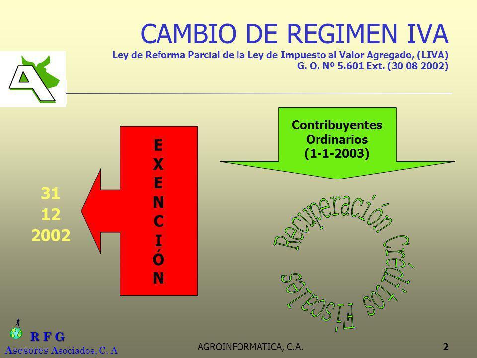 R F G R F G A sesores A sociados, C. A AGROINFORMATICA, C.A.2 CAMBIO DE REGIMEN IVA Ley de Reforma Parcial de la Ley de Impuesto al Valor Agregado, (L