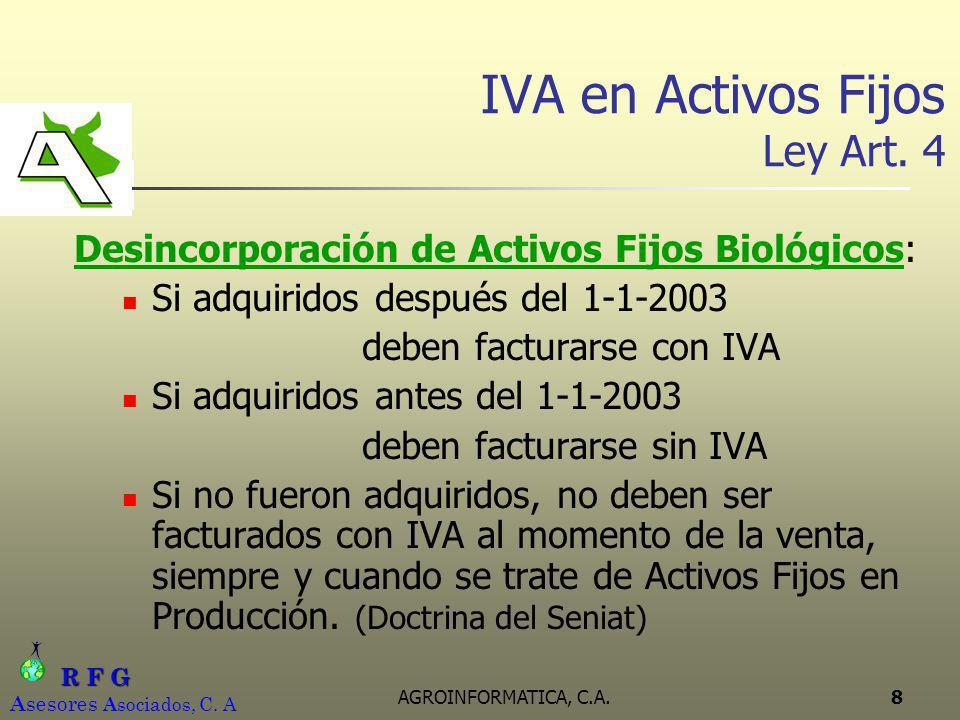 R F G R F G A sesores A sociados, C. A AGROINFORMATICA, C.A.8 IVA en Activos Fijos Ley Art. 4 Desincorporación de Activos Fijos Biológicos: Si adquiri