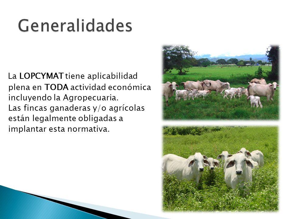 La LOPCYMAT tiene aplicabilidad plena en TODA actividad económica incluyendo la Agropecuaria. Las fincas ganaderas y/o agrícolas están legalmente obli