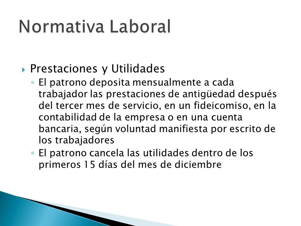 Prestaciones y Utilidades El patrono deposita mensualmente a cada trabajador las prestaciones de antigüedad después del tercer mes de servicio, en un
