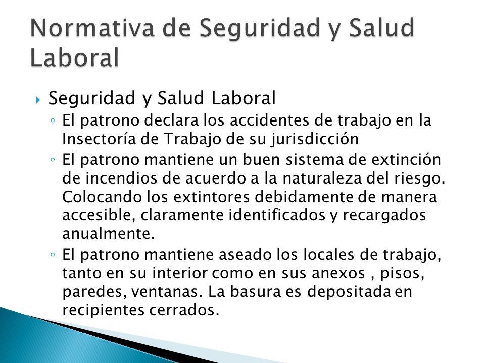 Seguridad y Salud Laboral El patrono declara los accidentes de trabajo en la Insectoría de Trabajo de su jurisdicción El patrono mantiene un buen sistema de extinción de incendios de acuerdo a la naturaleza del riesgo.