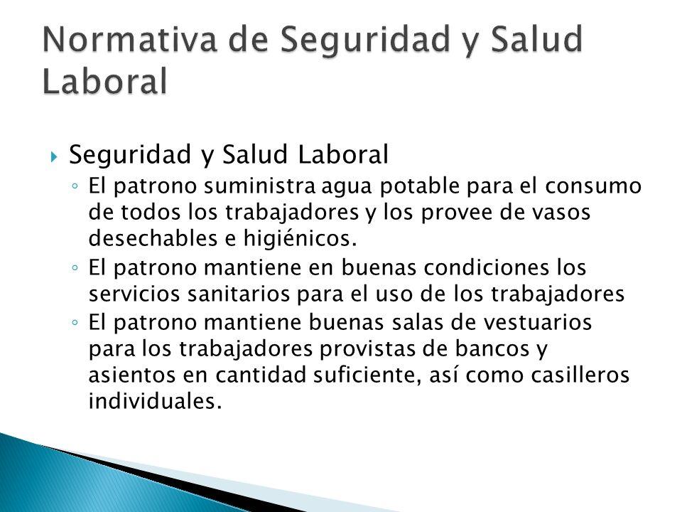 Seguridad y Salud Laboral El patrono suministra agua potable para el consumo de todos los trabajadores y los provee de vasos desechables e higiénicos.