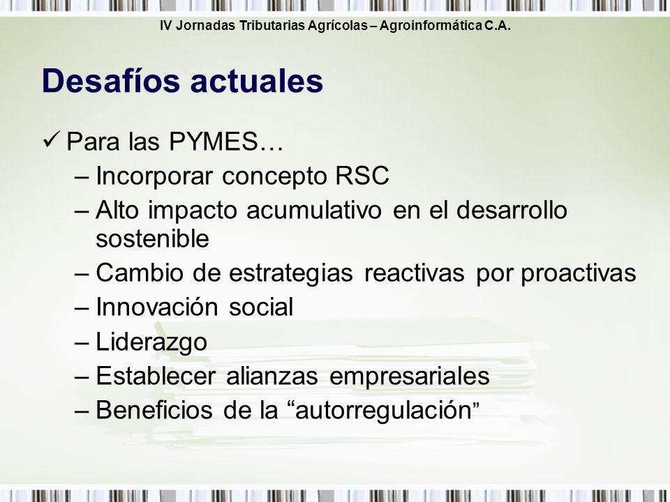 IV Jornadas Tributarias Agrícolas – Agroinformática C.A. Para las PYMES… –Incorporar concepto RSC –Alto impacto acumulativo en el desarrollo sostenibl
