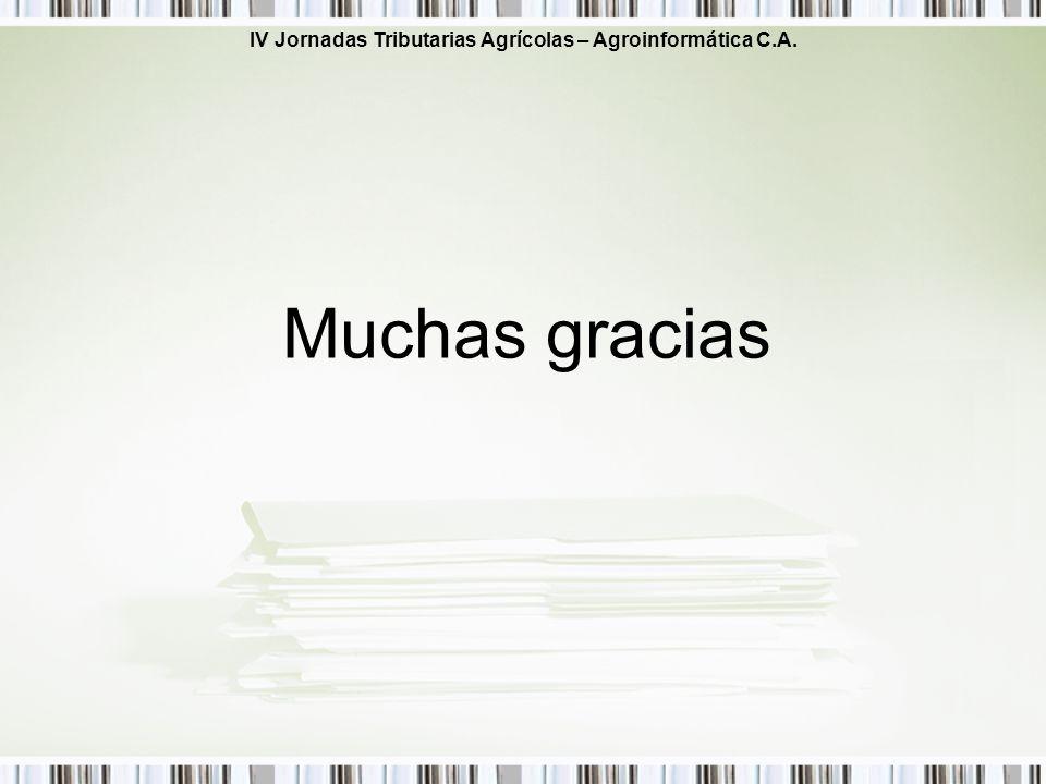 IV Jornadas Tributarias Agrícolas – Agroinformática C.A. Muchas gracias