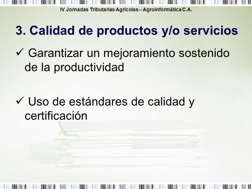 IV Jornadas Tributarias Agrícolas – Agroinformática C.A. Garantizar un mejoramiento sostenido de la productividad Uso de estándares de calidad y certi