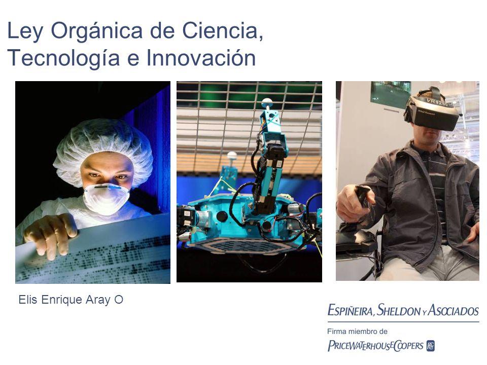 Ley Orgánica de Ciencia, Tecnología e Innovación Elis Enrique Aray O