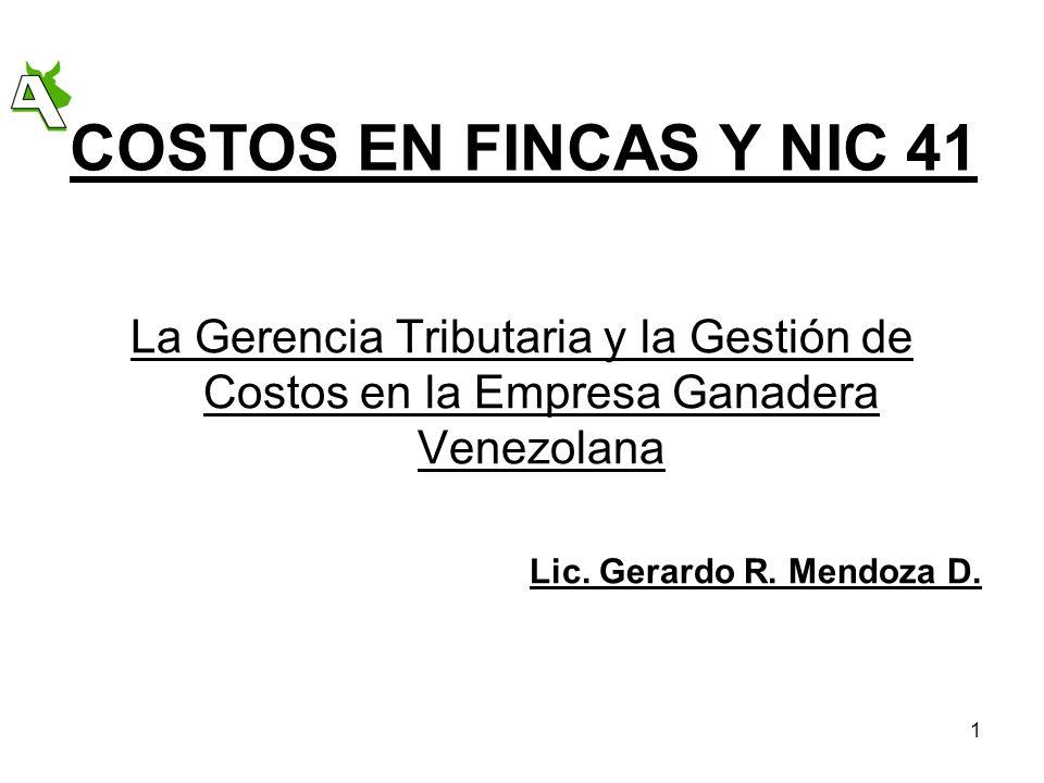 1 COSTOS EN FINCAS Y NIC 41 La Gerencia Tributaria y la Gestión de Costos en la Empresa Ganadera Venezolana Lic. Gerardo R. Mendoza D.