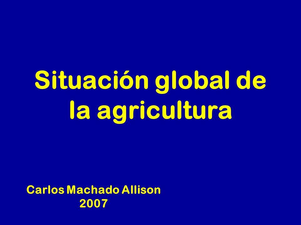Situación global de la agricultura Carlos Machado Allison 2007