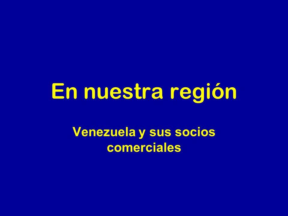 En nuestra región Venezuela y sus socios comerciales
