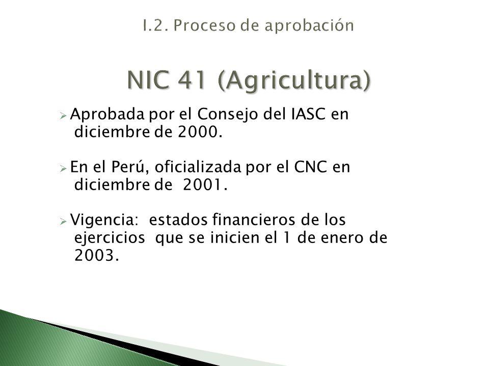 Aprobada por el Consejo del IASC en diciembre de 2000. En el Perú, oficializada por el CNC en diciembre de 2001. Vigencia: estados financieros de los