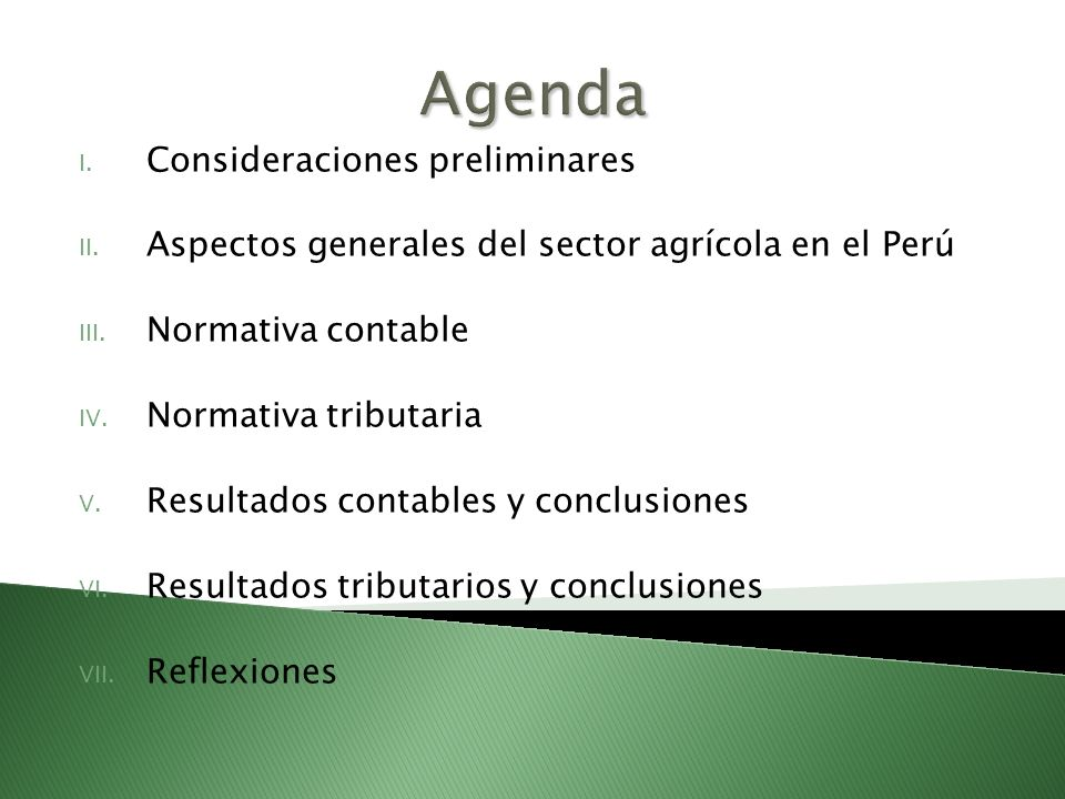 Agenda I. Consideraciones preliminares II. Aspectos generales del sector agrícola en el Perú III. Normativa contable IV. Normativa tributaria V. Resul