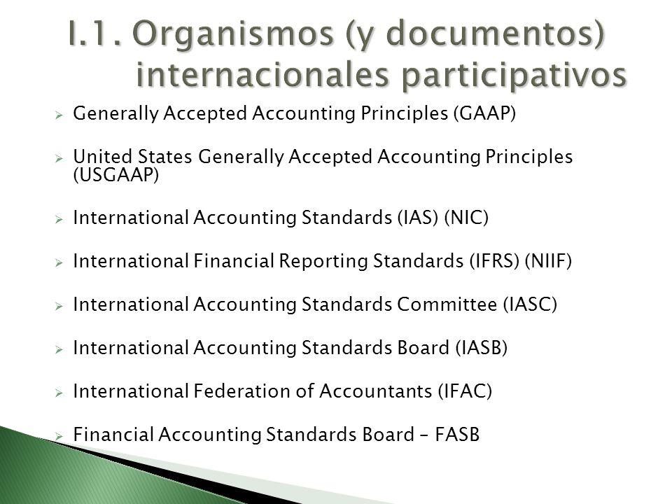 Generally Accepted Accounting Principles (GAAP) United States Generally Accepted Accounting Principles (USGAAP) International Accounting Standards (IA