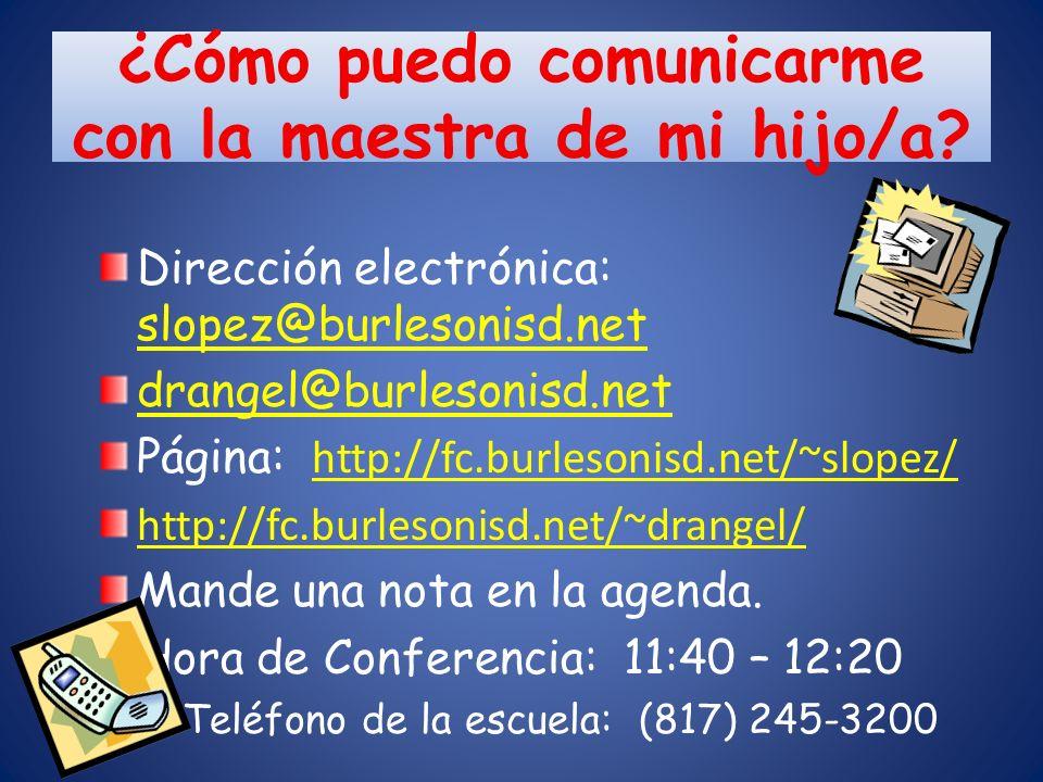 ¿Cómo puedo comunicarme con la maestra de mi hijo/a? Dirección electrónica: slopez@burlesonisd.net slopez@burlesonisd.net drangel@burlesonisd.net Pági