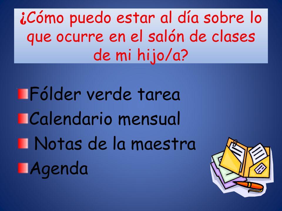 ¿ Cómo puedo estar al día sobre lo que ocurre en el salón de clases de mi hijo/a? Fólder verde tarea Calendario mensual Notas de la maestra Agenda