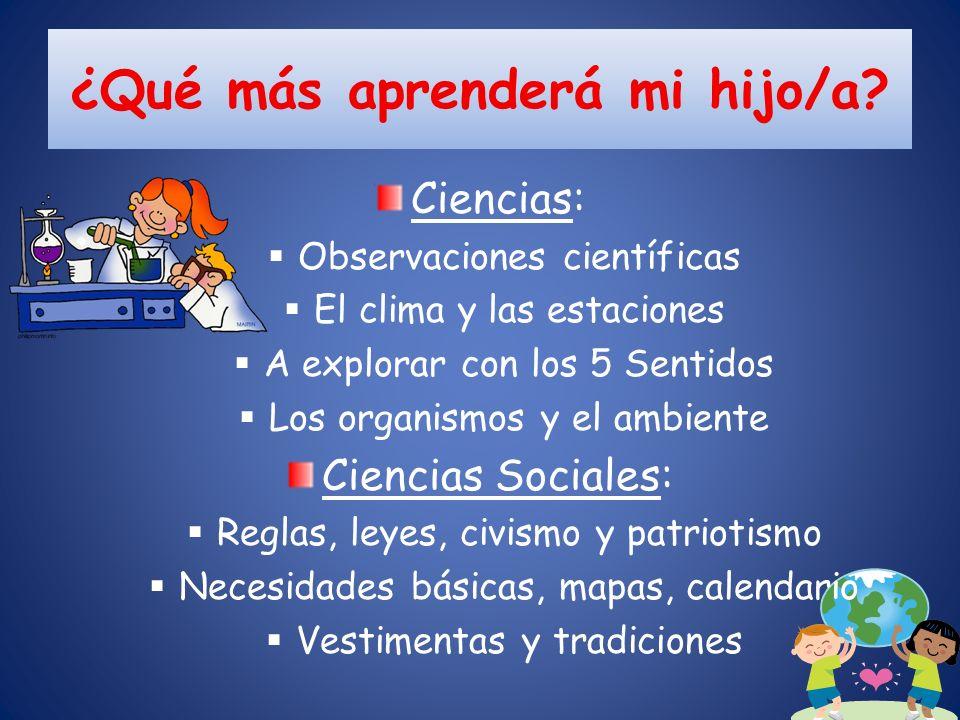¿Qué más aprenderá mi hijo/a? Ciencias: Observaciones científicas El clima y las estaciones A explorar con los 5 Sentidos Los organismos y el ambiente