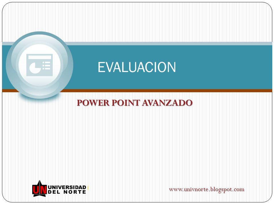 POWER POINT AVANZADO EVALUACION www.univnorte.blogspot.com