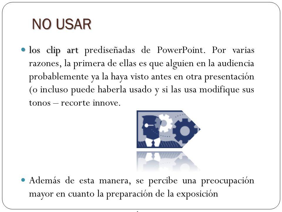 NO USAR los clip art los clip art prediseñadas de PowerPoint.