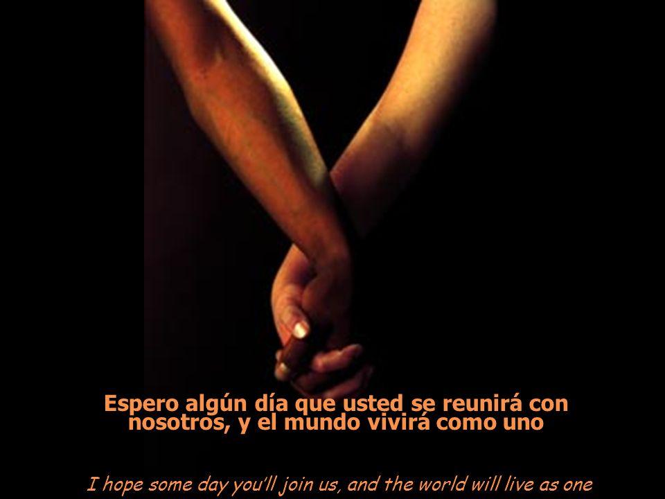 Espero algún día que usted se reunirá con nosotros, y el mundo vivirá como uno I hope some day youll join us, and the world will live as one