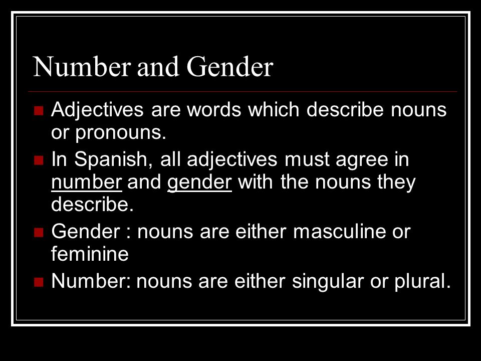 So what is a masculine noun anyway.Masculine nouns usually end with the letters L-O- N-E-R-S.