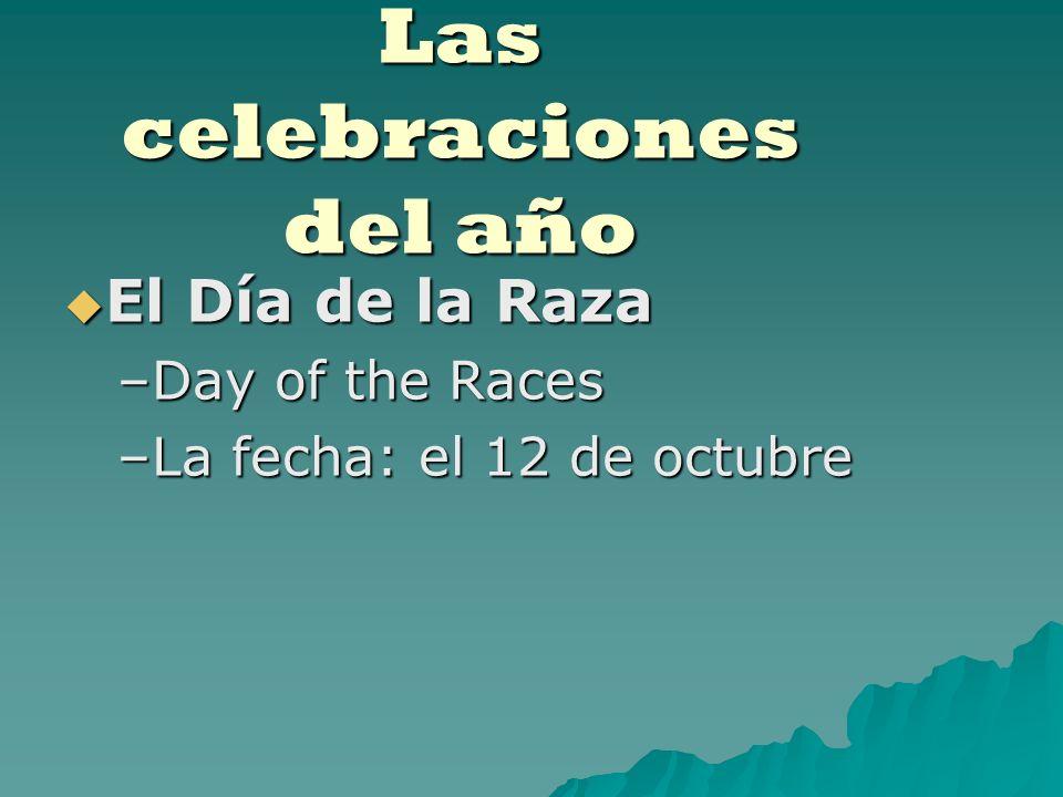 Las celebraciones del año El Día de la Raza El Día de la Raza –Day of the Races –La fecha: el 12 de octubre