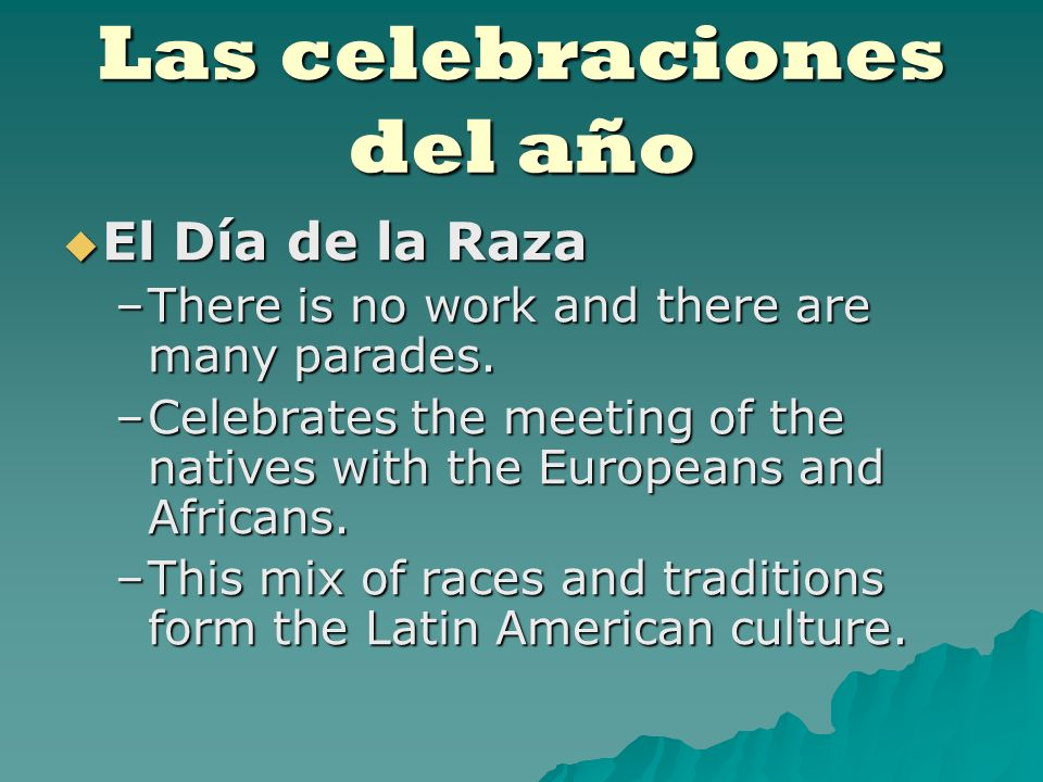 Las celebraciones del año El Día de la Raza El Día de la Raza –There is no work and there are many parades.