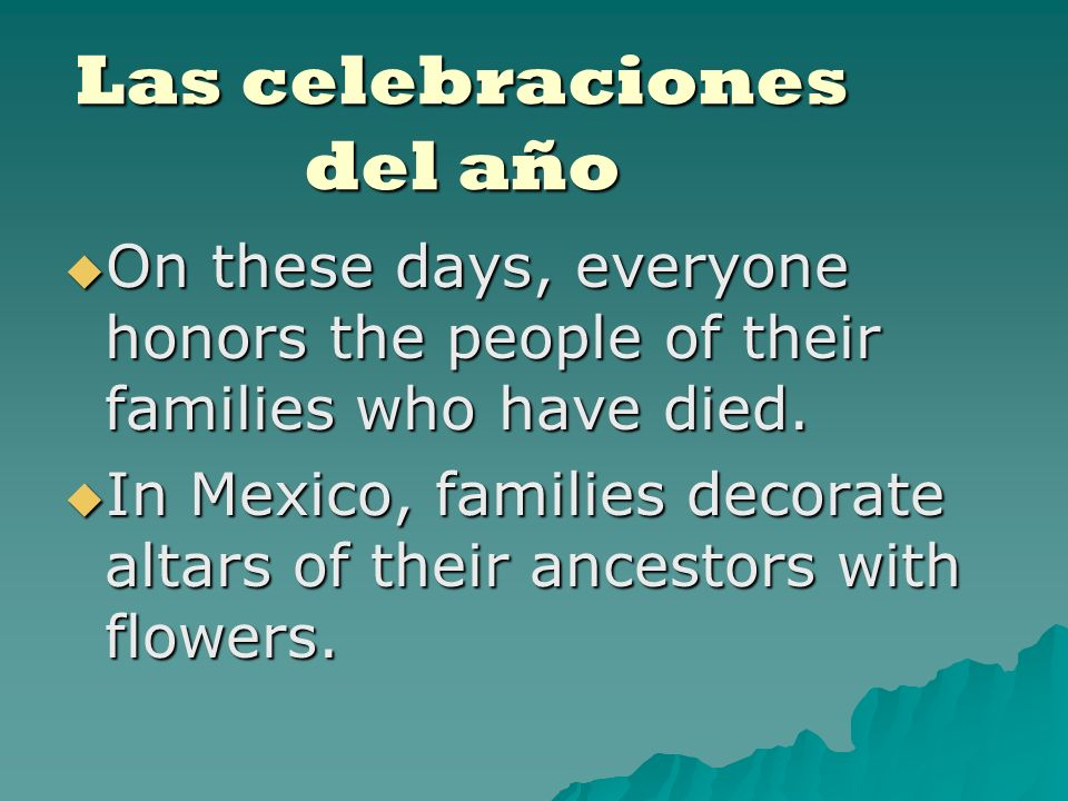 Las celebraciones del año On these days, everyone honors the people of their families who have died.