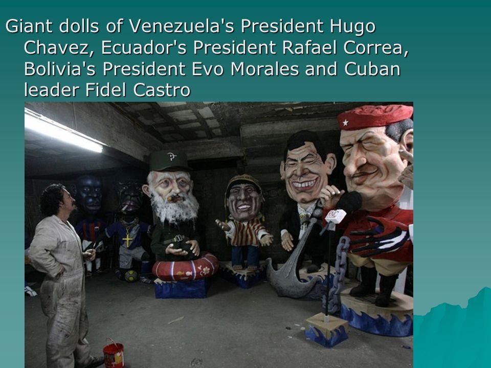 Giant dolls of Venezuela s President Hugo Chavez, Ecuador s President Rafael Correa, Bolivia s President Evo Morales and Cuban leader Fidel Castro